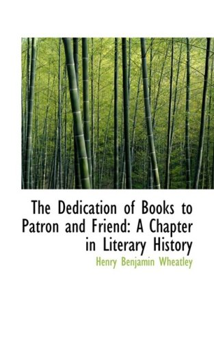 The Dedication of Books to Patron and Friend: A Chapter in Literary History