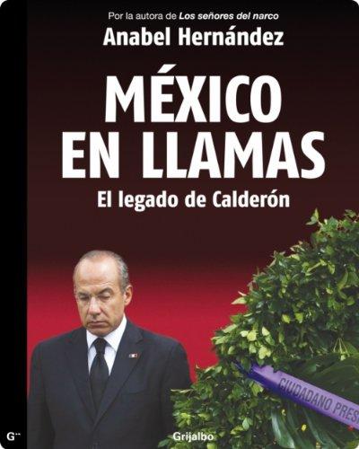 México en Llamas: el legado de Calderón por Anabel Hernández