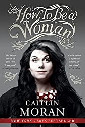 How to Be a Woman by Caitlin Moran (2012-07-17)