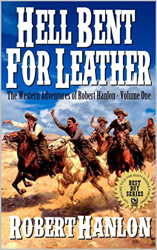 Hell Bent For Leather: Justice For The Gunman: A Western Adventure From The Author of The Gunslinger (The Western Adventures of Robert Hanlon Book 1) (English Edition)