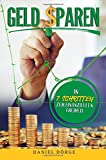 Geld Sparen: In 7 simplen Schritten zur finanziellen Freiheit - Mit 53 ungewöhnlichen Tricks Steuern sparen und Einkommen effektiv erhöhen