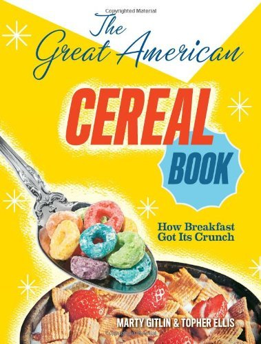 The Great American Cereal Book: How Breakfast Got Its Crunch [ THE GREAT AMERICAN CEREAL BOOK: HOW BREAKFAST GOT ITS CRUNCH ] by Gitlin, Marty (Author) Feb-01-2012 [ Hardcover ]