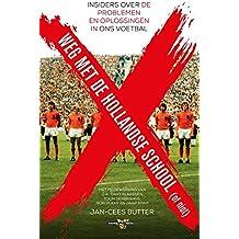 Weg met de Hollandse School!: insiders over de problemen en oplossingen in ons voetbal