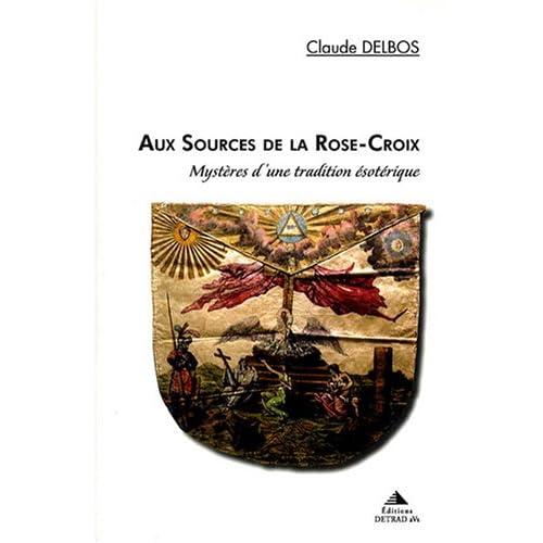 Aux sources de la Rose-Croix : Mystères d'une tradition ésotérique