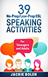 39 No-Prep/Low-Prep ESL Speaking Activities: For Teenagers and Adults (English Edition)