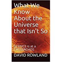 What We Know About the Universe that Isn't So: SCIENCE is at a CROSSROADS (English Edition)