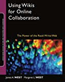 Using Wikis for Online Collaboration: The Power of the Read-Write Web (Jossey–Bass Guides to Online Teaching and Learning)