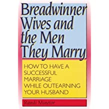 Breadwinner Wives and the Men They Marry: How to Have a Successful Marriage While Outearning Your Husband by Randi Minetor (2002-01-02)