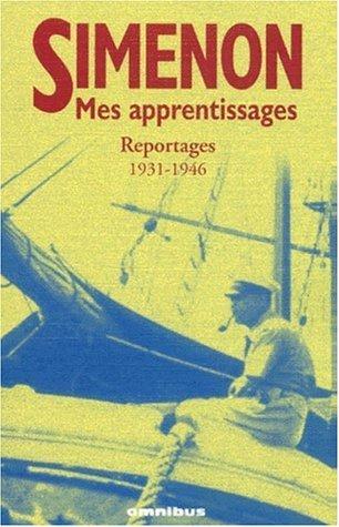Mes apprentissages : reportages 1930-1946 de Georges Simenon (2 février 2001) Broché