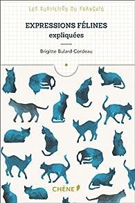 Expressions félines expliquées: Les subtilités du français par Brigitte Bulard-Cordeau