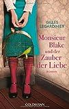 Monsieur Blake und der Zauber der Liebe: Roman von Gilles Legardinier