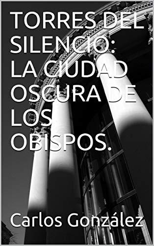 TORRES DEL SILENCIO: LA CIUDAD OSCURA DE LOS OBISPOS. eBook ...