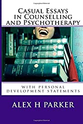 Casual Essays in Counselling and Psychotherapy: with personal development statements by Alex H Parker (2014-05-31)