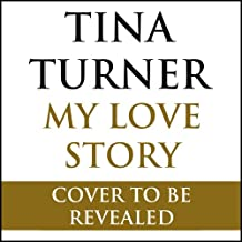 Tina Turner: My Love Story (Official Autobiography)