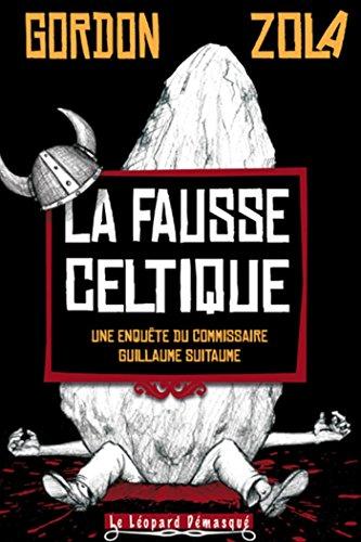 La Fausse Celtique : Une enquête de Guillaume Suitaume par Gordon Zola