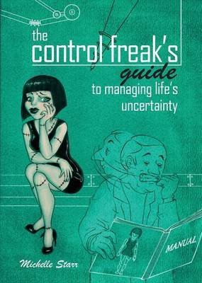 [(The Control Freak's Guide to Managing Life's Uncertainty)] [By (author) Michelle Starr] published on (November, 2013)