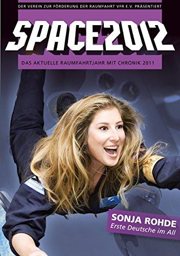 SPACE2012: Das aktuelle Raumfahrtjahr mit Chronik 2011 (SPACE Raumfahrtjahrbücher 9)