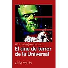 Lo Esencial de ... EL CINE DE TERROR DE LA UNIVERSAL (Spanish Edition)