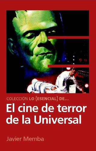 Lo Esencial de ... EL CINE DE TERROR DE LA UNIVERSAL por Javier Memba