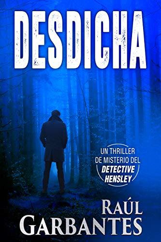 Desdicha: Un thriller de misterio del detective Hensley (El experimentado detective Hensley nº 1) por Raúl Garbantes