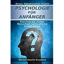 Psychologie für Anfänger: Psychologie lernen - Menschen manipulieren - Visualisieren