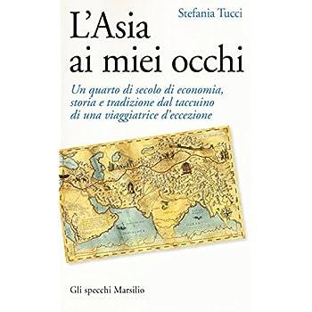 L'asia Ai Miei Occhi. Un Quarto Di Secolo Di Economia, Storia E Tradizione Dal Taccuino Di Una Viaggiatrice D'eccezione