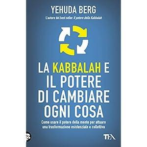 La Kabbalah e il potere di cambiare ogni cosa (TEA pratica)