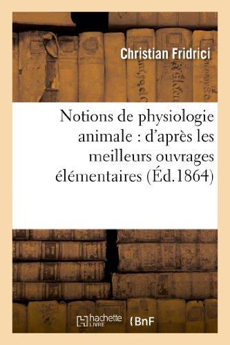 Notions de physiologie animale : d'après les meilleurs ouvrages élémentaires traitant: de cette partie de l'histoire naturelle par Christian Fridrici