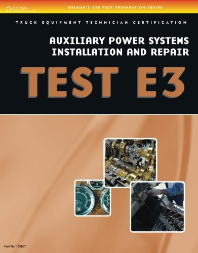 ASE Test Preparation - Auxiliary Power Systems Install and Repair E3 by Cengage Learning Delmar (2012-01-01)