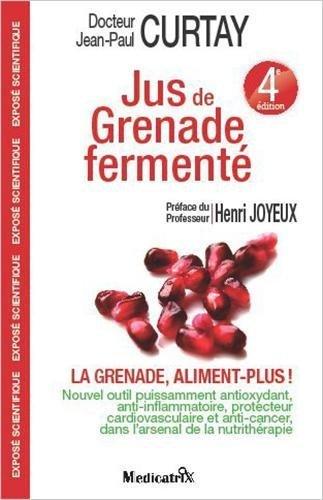 Jus de Grenade ferment : La grenade, aliment plus ! - 4me dition de Jean-Paul CURTAY (Docteur) (2012) Broch