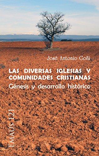 Las diversas Iglesias y comunidades cristianas: Génesis y desarrollo histórico (EMAUS nº 121) por José Antonio Goñi Beasoain de Paulorena