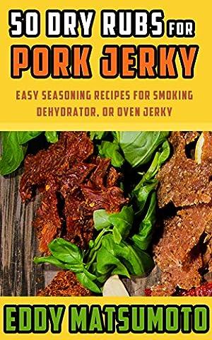50 Dry Rubs for Pork Jerky: Easy seasoning recipes for smoking, dehydrator, or oven jerky