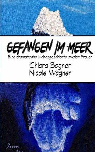 Bogner, Chiara / Wagner, Nicole - Gefangen im Meer: Eine dramatische Liebesgeschichte zweier Frauen