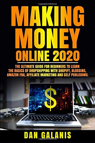 Making Money Online 2020: The Ultimate Guide  For Beginners To Learn The Basics Of Dropshipping With Shopify, Blogging, Amazon FBA, Affiliate ... Books & Audiobooks on Investments, Band 2)