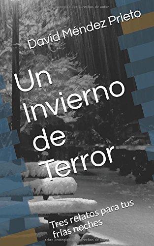 Un Invierno de Terror: Tres relatos para tus frías noches (DDJ Terror) por David Méndez Prieto