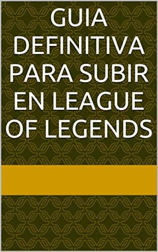 Guia Definitiva para subir en League of Legends