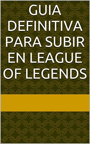 Guia Definitiva para subir en League of Legends