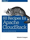 60 Recipes for Apache CloudStack: Using the CloudStack Ecosystem by S?bastien Goasguen (2014-10-30)