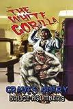 The White Gorilla: Graves Quary by Bruce Holmberg (2010-03-26)