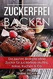Zuckerfrei backen: Die besten Rezepte ohne Zucker f�r zuckerfreie Muffins, Kekse, Kuchen & Co. ? Zuckerfrei leben Backbuch Bild