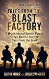 Tales from the Blast Factory: A Brain Injured Special Forces Green Berets Journey Back from the Brink