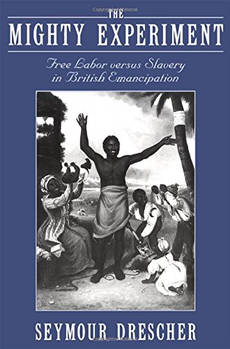 The Mighty Experiment: Free Labor Versus Slavery in British Emancipation