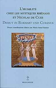 L'humilité chez les mystiques Rhénans et Nicolas de Cues par Marie-Anne Vannier