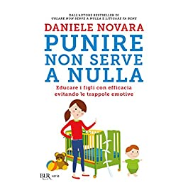Punire non serve a nulla. Educare i figli con efficacia evitando le trappole emotive