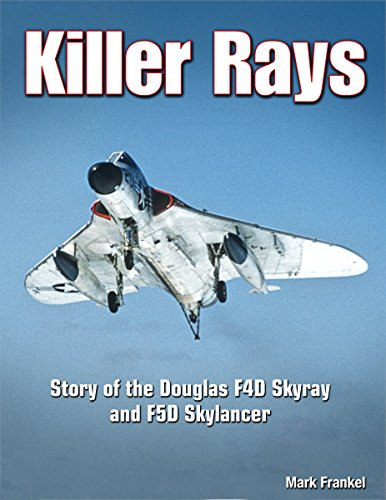 Preisvergleich Produktbild Killer Rays: The Story of the Douglas F4D Skyray & F5D Skylancer (Specialty Press) by Mark Frankel (15-Oct-2012) Hardcover