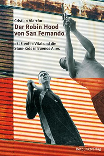 Preisvergleich Produktbild Der Robin Hood von San Fernando: Vicor Vital und die Slum Kids in Buenos Aires