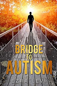 Bridge to Autism: The Ultimate Guide to Understanding And Dealing With Autistic Children With Compassion. (English Edition) di [Levi, Ezra]