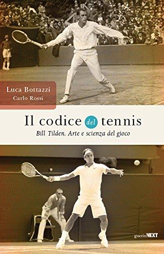 Il codice del tennis. Bill Tilden. Arte e scienza del gioco por Luca Bottazzi