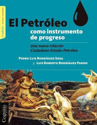 El petróleo como instrumento de progreso: Una nueva relación Ciudadano-Estado-Petróleo por Pedro Luis Rodríguez Sosa