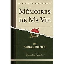Memoires de Ma Vie (Classic Reprint)